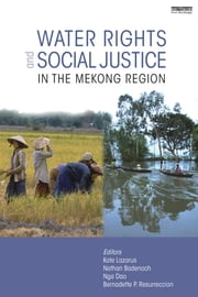 Water Rights and Social Justice in the Mekong Region ebook by Kate Lazarus,Bernadette P. Resurreccion,Nga Dao,Nathan Badenoch