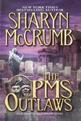 The PMS Outlaws - An Elizabeth MacPherson Novel ebook by Sharyn McCrumb