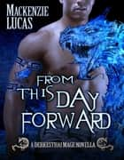 From This Day Forward - The Dragon Shifters of Derkesthai Academy series, #2 ebook by Mackenzie Lucas