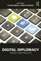 Digital Diplomacy - Theory and Practice ebook by Corneliu Bjola, Marcus Holmes