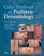 Color Textbook of Pediatric Dermatology E-Book ebook by William L. Weston, MD, Alfred T. Lane,...