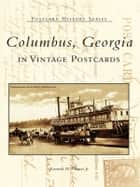 Columbus, Georgia in Vintage Postcards ebook by Kenneth H. Thomas Jr.