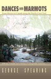 Dances With Marmots - A Pacific Crest Trail Adventure ebook by George G Spearing