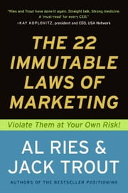 The 22 Immutable Laws of Marketing - Exposed and Explained by the World's Two ebook by Al Ries, Jack Trout