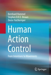Human Action Control - From Intentions to Movements ebook by Bernhard Hommel,Stephen B.R.E. Brown,Dieter Nattkemper