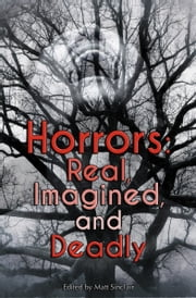 Horrors: Real, Imagined, and Deadly ebook by Matt Sinclair