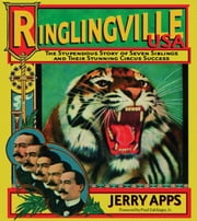 Ringlingville USA - The Stupendous Story of Seven Siblings and Their Stunning Circus Success ebook by Jerry Apps,Fred Dahlinger