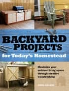 Backyard Projects for Today's Homestead ebook by Chris Gleason