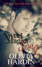 Sweet Magic Song - Bend-Bite-Shift, #8 ebook by Olivia Hardin