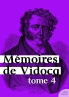 Mémoires de Vidocq, tome 4 ebook by Vidocq