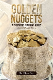 Golden Nuggets: a Prophetic Teaching Series - Theme: Places, Vol. 1 ebook by Dr. Elect Star