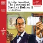 The Casebook of Sherlock Holmes  Volume II - The Veiled Lodger  The Illustrious Client The Three Gables The Retired Colourman The Lion's Mane Shoscombe Old Place, Plus: The Wonderful Toy written by David Timson audiobook by Sir Arthur Conan Doyle