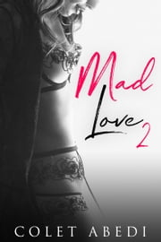 Mad Love 2 ebook by Colet Abedi