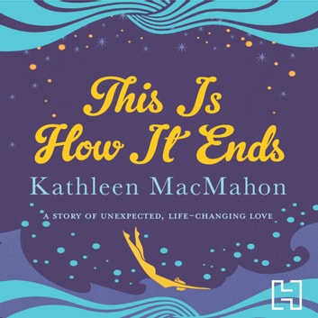 This Is How It Ends audiobook by Kathleen MacMahon