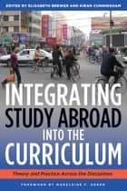 Integrating Study Abroad Into the Curriculum - Theory and Practice Across the Disciplines ebook by Elizabeth Brewer, Kiran Cunningham, Madeleine F. Green