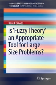 Is 'Fuzzy Theory' an Appropriate Tool for Large Size Problems? ebook by Ranjit Biswas