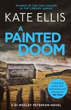 A Painted Doom - Book 6 in the DI Wesley Peterson crime series ebook by Kate Ellis Kate Ellis