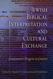 Jewish Biblical Interpretation and Cultural Exchange: Comparative Exegesis in Context ebook by Dohrmann, Natalie B.