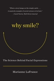 Why Smile: The Science Behind Facial Expressions ebook by Marianne LaFrance