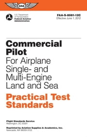 Commercial Pilot for Airplane Single- And Multi-Engine Land and Sea Practical Test Standards: #Faa-S-8081-12c ebook by Federal Aviation Administration (FAA)