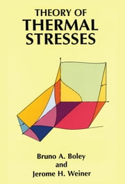Theory of Thermal Stresses ebook by Bruno A. Boley,Jerome H. Weiner