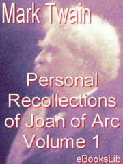 The Personal Recollections of Joan of Arc - Volume 1 ebook by Mark Twain