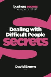 Dealing With Difficult People (Collins Business Secrets) ebook by David Brown