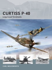 Curtiss P-40 - Long-nosed Tomahawks ebook by Carl Molesworth,Adam Tooby,Richard Chasemore