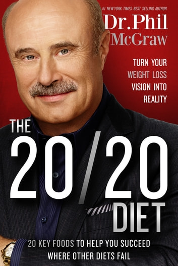 The 20/20 Diet - Turn Your Weight Loss Vision Into Reality ebook by Phil McGraw