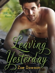 Leaving Yesterday - A Laurel Falls Novel ebook by Zoe Dawson