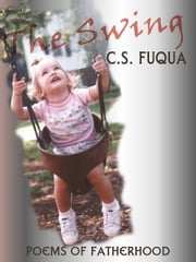 The Swing:  Poems of Fatherhood ebook by C.S. Fuqua
