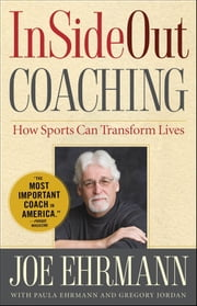 InSideOut Coaching - How Sports Can Transform Lives ebook by Joe Ehrmann,Paula Ehrmann,Gregory Jordan