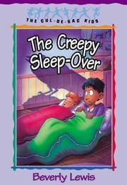 Creepy Sleep-Over, The (Cul-de-sac Kids Book #17) ebook by Beverly Lewis