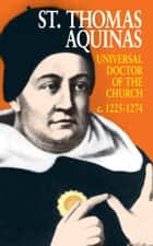 St. Thomas Aquinas - Universal Doctor of the Church (1225-1274) ebook by Anonymous