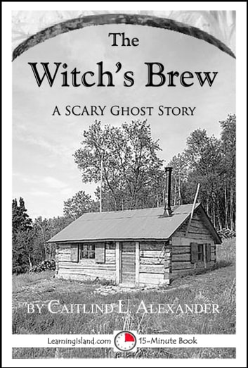 The Witch's Brew: A Scary 15-Minute Ghost Story ebook by Caitlind L. Alexander