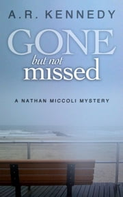 Gone But Not Missed - The Nathan Miccoli Mystery Series, #1 ebook by A R Kennedy
