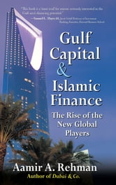 Gulf Capital and Islamic Finance: The Rise of the New Global Players ebook by Aamir Rehman