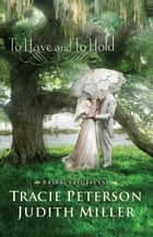 To Have and To Hold (Bridal Veil Island) ebook by Tracie Peterson, Judith Miller