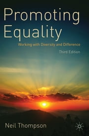 Promoting Equality - Working with Diversity and Difference ebook by Professor Neil Thompson