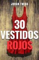 30 Vestidos Rojos ebook by Johan Twiss
