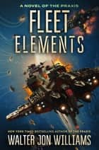Fleet Elements ebook by Walter Jon Williams