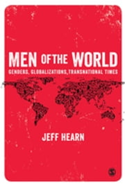 Men of the World - Genders, Globalizations, Transnational Times ebook by Jeff R Hearn