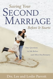 Saving Your Second Marriage Before It Starts - Nine Questions to Ask Before (and After) You Remarry ebook by Les and Leslie Parrott