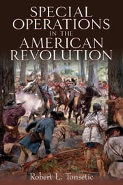 Special Operations in the American Revolution ebook by Robert Tonsetic