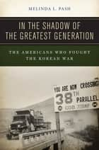 In the Shadow of the Greatest Generation ebook by Melinda L. Pash