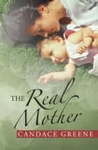The Real Mother ebook by Candace Greene