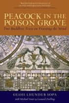 Peacock in the Poison Grove - Two Buddhist Texts on Training the Mind ebook by Geshe Lhundub Sopa, Matthew J. Sweet, Leonard Zwilling
