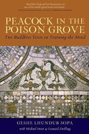 Peacock in the Poison Grove - Two Buddhist Texts on Training the Mind ebook by Geshe Lhundub Sopa,Matthew J. Sweet,Leonard Zwilling