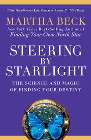 Steering by Starlight - The Science and Magic of Finding Your Destiny ebook by Martha Beck