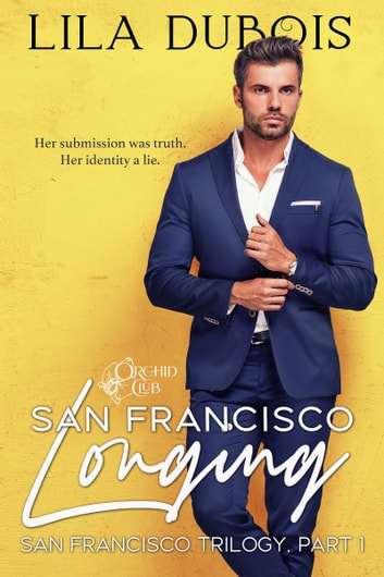 San Francisco Longing - San Francisco Trilogy, Part One ebook by Lila Dubois